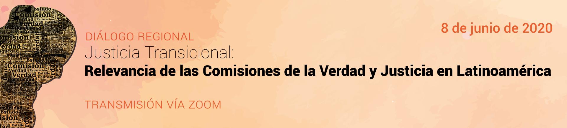 JUSTICIA TRANSICIONAL: RELEVANCIA DE LAS COMISIONES DE LA VERDAD Y JUSTICIA EN LATINOAMÉRICA. DIÁLOGO REGIONAL